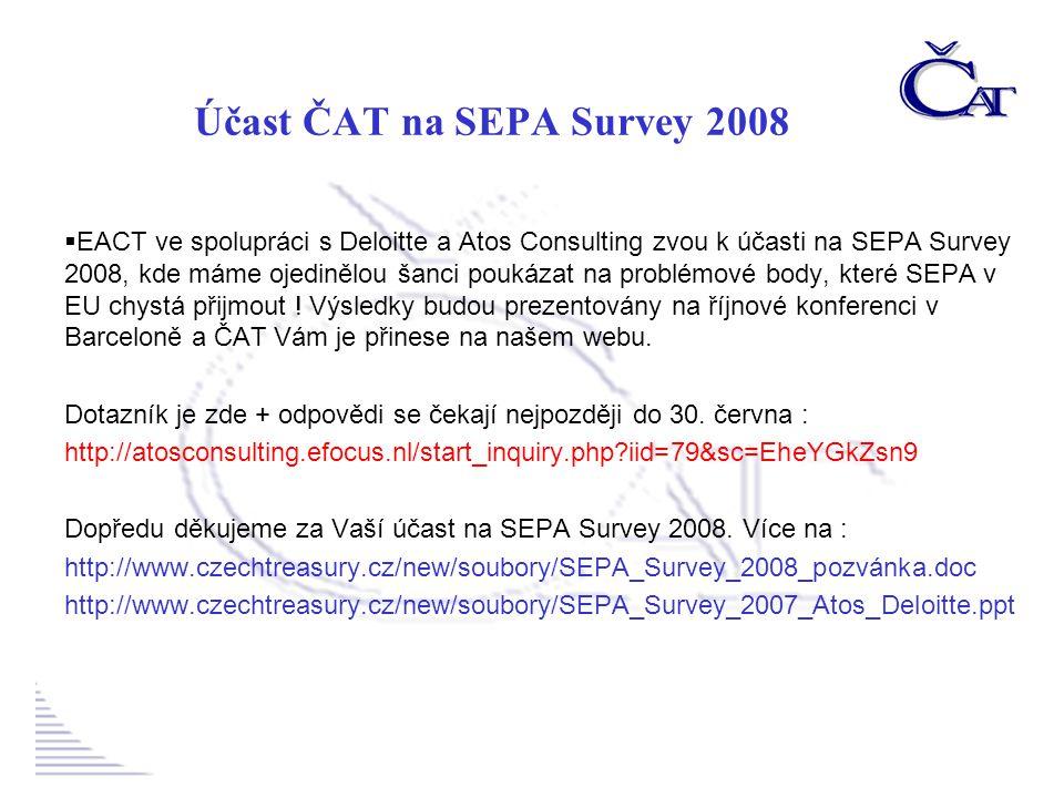  EACT ve spolupráci s Deloitte a Atos Consulting zvou k účasti na SEPA Survey 2008, kde máme ojedinělou šanci poukázat na problémové body, které SEPA v EU chystá přijmout .