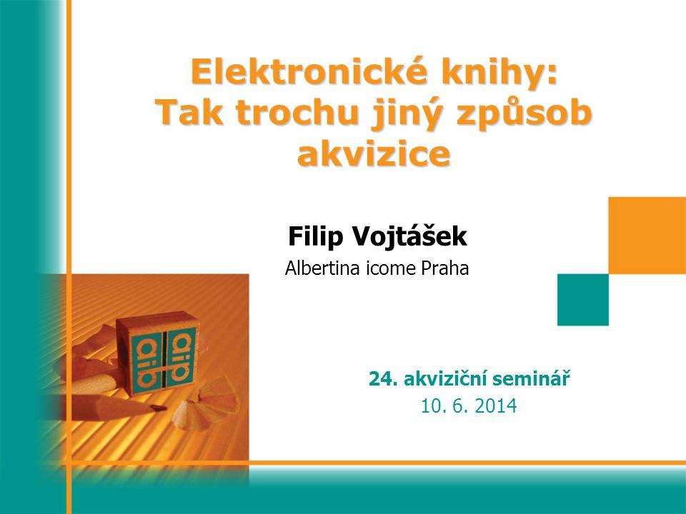 Elektronické knihy: Tak trochu jiný způsob akvizice Filip Vojtášek Albertina icome Praha 24.