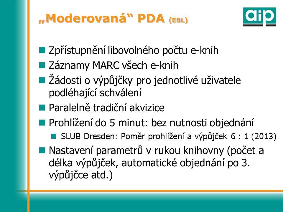 """""""Moderovaná PDA (EBL) Zpřístupnění libovolného počtu e-knih Záznamy MARC všech e-knih Žádosti o výpůjčky pro jednotlivé uživatele podléhající schválení Paralelně tradiční akvizice Prohlížení do 5 minut: bez nutnosti objednání SLUB Dresden: Poměr prohlížení a výpůjček 6 : 1 (2013) Nastavení parametrů v rukou knihovny (počet a délka výpůjček, automatické objednání po 3."""