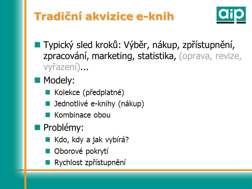 Tradiční akvizice e-knih Typický sled kroků: Výběr, nákup, zpřístupnění, zpracování, marketing, statistika, (oprava, revize, vyřazení)...