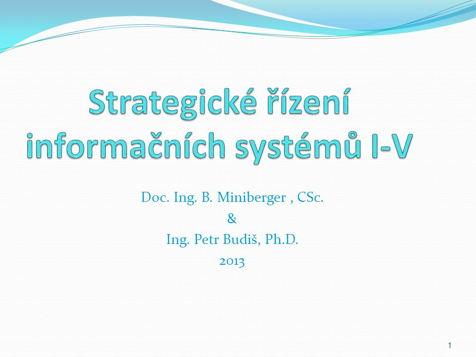 1 Doc. Ing. B. Miniberger, CSc. & Ing. Petr Budiš, Ph.D. 2013