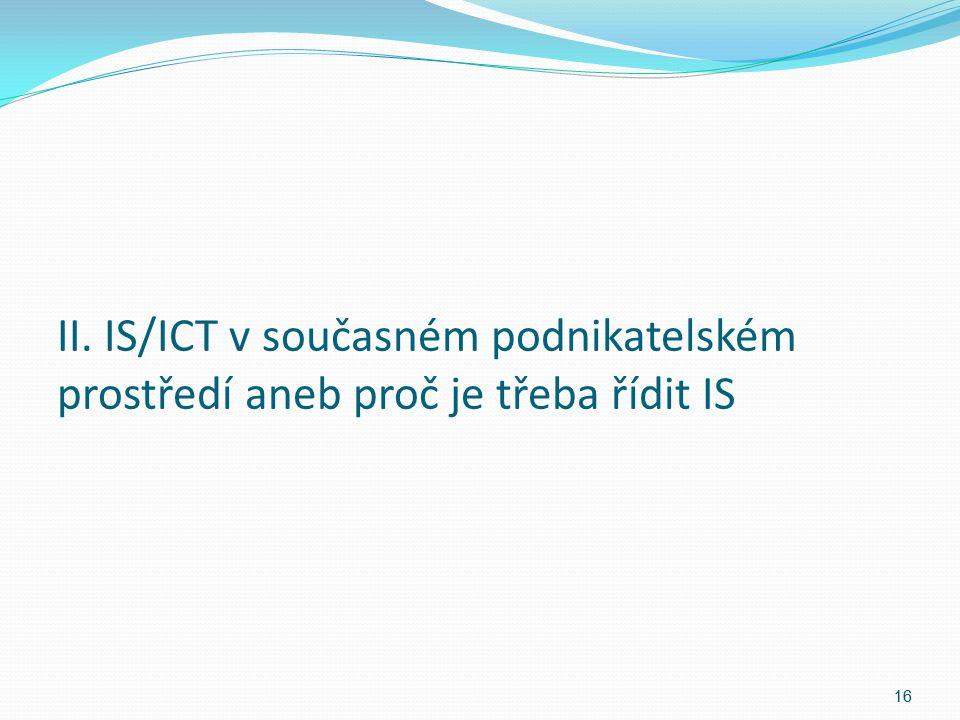 II. IS/ICT v současném podnikatelském prostředí aneb proč je třeba řídit IS 16