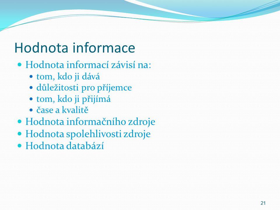 Hodnota informace Hodnota informací závisí na: tom, kdo ji dává důležitosti pro příjemce tom, kdo ji přijímá čase a kvalitě Hodnota informačního zdroj