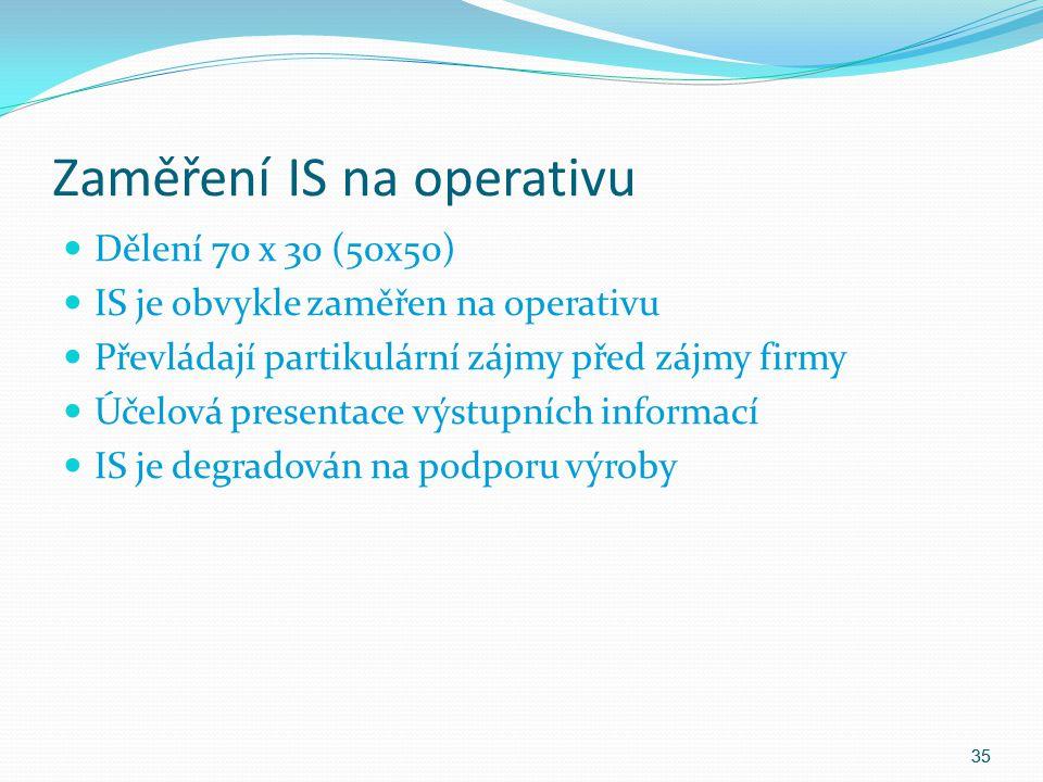 Zaměření IS na operativu Dělení 70 x 30 (50x50) IS je obvykle zaměřen na operativu Převládají partikulární zájmy před zájmy firmy Účelová presentace v