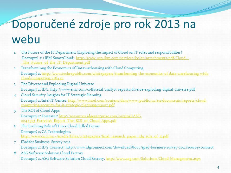 4 Doporučené zdroje pro rok 2013 na webu 1. The Future of the IT Department (Exploring the impact of Cloud on IT roles and responsibilities) Dostupný