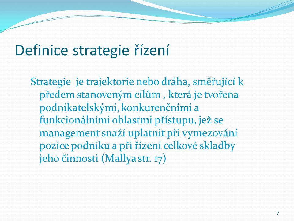 Různé významy strategie Vyjádření o tom, jaký je strategický záměr organizace Určuje a ukazuje důvod dlouhodobých cílů organizace, akční programy a priority alokace zdrojů organizace Vybírá, do jakého podnikatelského sektoru organizace může nebo si přeje vstoupit Je zaměřena na tvorbu a udržení klíčové kompetence organizace Definuje povahu nebo vlastnost ekonomických a neekonomických přínosů,kterých chce organizace dosáhnout nebo vytvořit pro stakeholdery http://cs.wikipedia.org/wiki/Stakeholder http://cs.wikipedia.org/wiki/Stakeholder 8