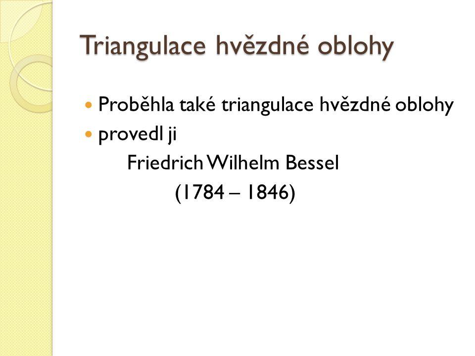 Proběhla také triangulace hvězdné oblohy provedl ji Friedrich Wilhelm Bessel (1784 – 1846) Triangulace hvězdné oblohy