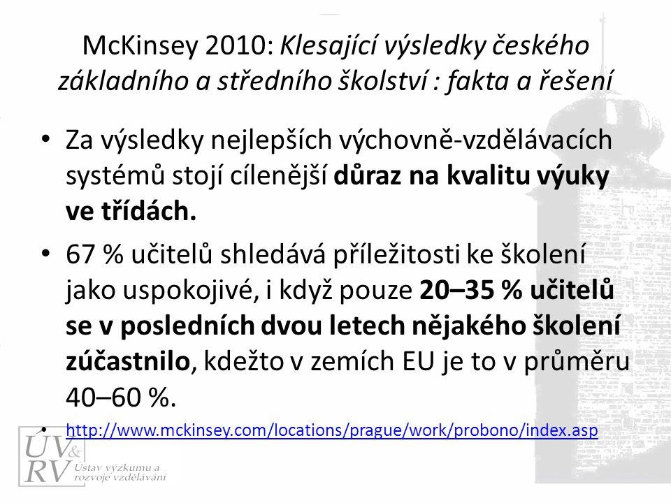 McKinsey 2010: Klesající výsledky českého základního a středního školství : fakta a řešení Za výsledky nejlepších výchovně-vzdělávacích systémů stojí cílenější důraz na kvalitu výuky ve třídách.