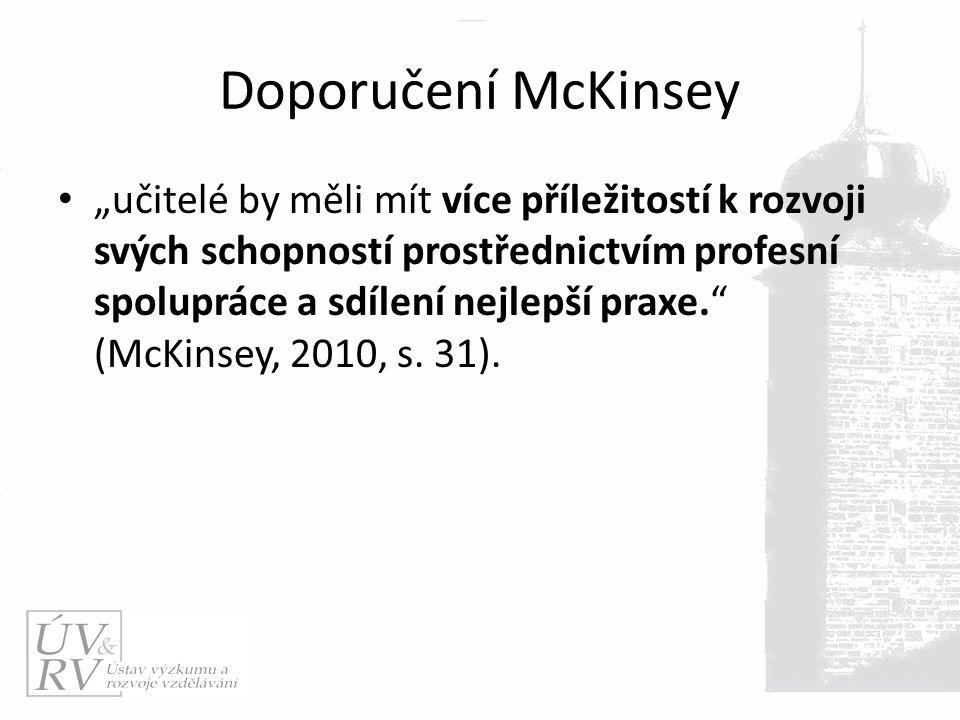 """Doporučení McKinsey """"učitelé by měli mít více příležitostí k rozvoji svých schopností prostřednictvím profesní spolupráce a sdílení nejlepší praxe. (McKinsey, 2010, s."""