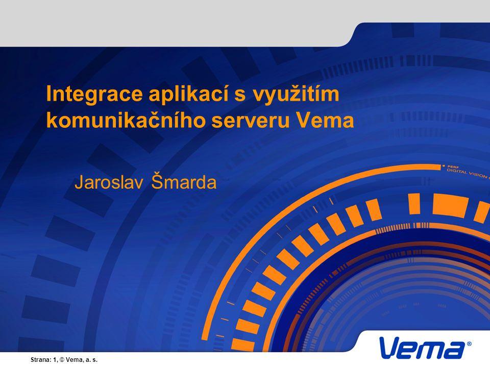 Strana: 1, © Vema, a. s. Integrace aplikací s využitím komunikačního serveru Vema Jaroslav Šmarda