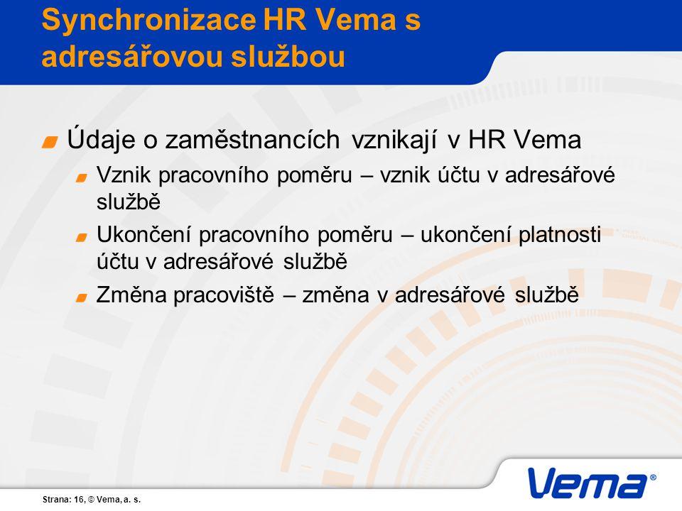 Strana: 16, © Vema, a. s. Synchronizace HR Vema s adresářovou službou Údaje o zaměstnancích vznikají v HR Vema Vznik pracovního poměru – vznik účtu v