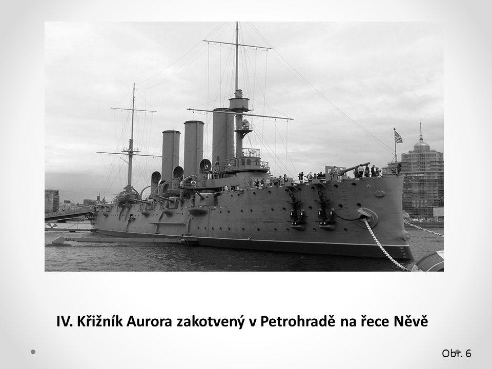 IV. Křižník Aurora zakotvený v Petrohradě na řece Něvě Obr. 6