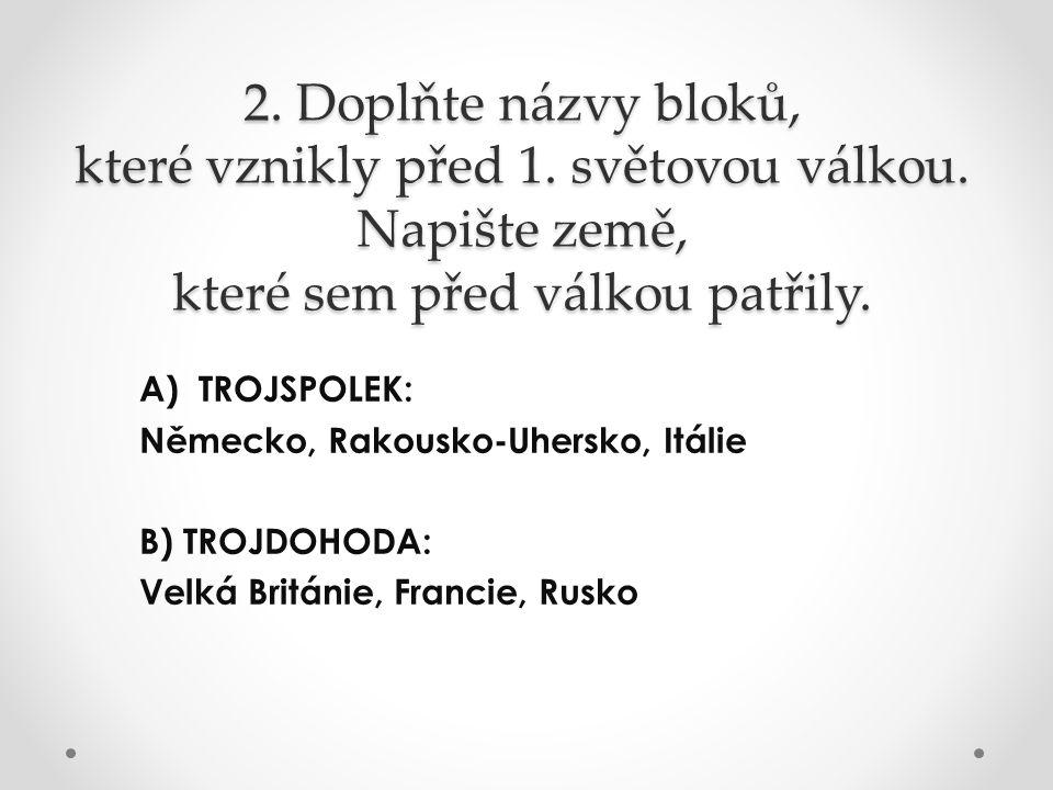 2. Doplňte názvy bloků, které vznikly před 1. světovou válkou. Napište země, které sem před válkou patřily. A)TROJSPOLEK: Německo, Rakousko-Uhersko, I