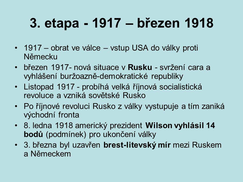 3. etapa - 1917 – březen 1918 1917 – obrat ve válce – vstup USA do války proti Německu březen 1917- nová situace v Rusku - svržení cara a vyhlášení bu