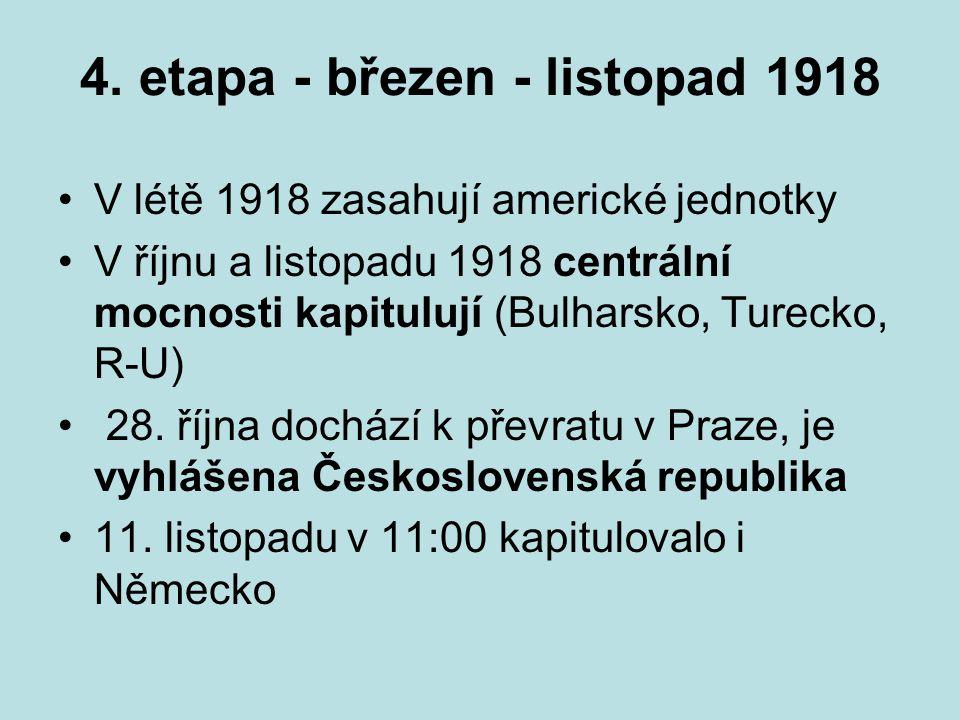 4. etapa - březen - listopad 1918 V létě 1918 zasahují americké jednotky V říjnu a listopadu 1918 centrální mocnosti kapitulují (Bulharsko, Turecko, R