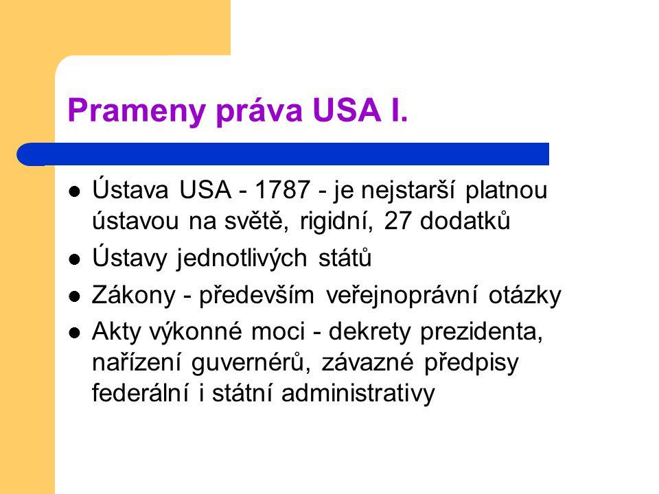 Prameny práva USA I. Ústava USA - 1787 - je nejstarší platnou ústavou na světě, rigidní, 27 dodatků Ústavy jednotlivých států Zákony - především veřej