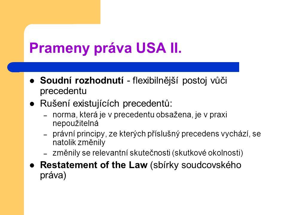 Prameny práva USA II. Soudní rozhodnutí - flexibilnější postoj vůči precedentu Rušení existujících precedentů: – norma, která je v precedentu obsažena