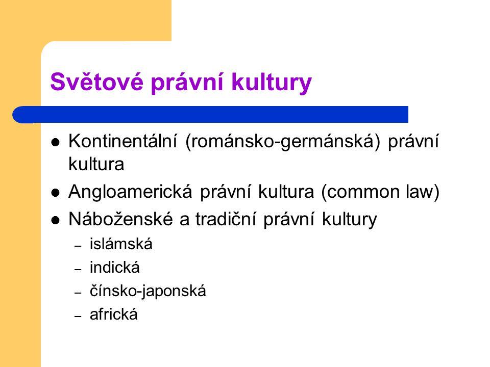 Kontinentální (románsko-germánská) právní kultura Angloamerická právní kultura (common law) Náboženské a tradiční právní kultury – islámská – indická – čínsko-japonská – africká