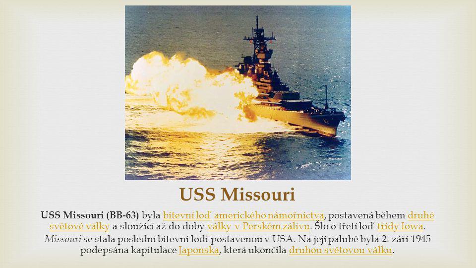 USS Missouri USS Missouri (BB-63) byla bitevní loď amerického námořnictva, postavená během druhé světové války a sloužící až do doby války v Perském z