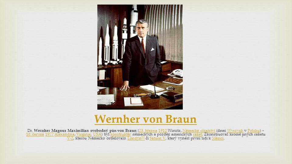Wernher von Braun Dr. Wernher Magnus Maximilian svobodný pán von Braun (23. března 1912 Wirsitz, Německé císařství (dnes Wyrzysk v Polsku) – 16. červn