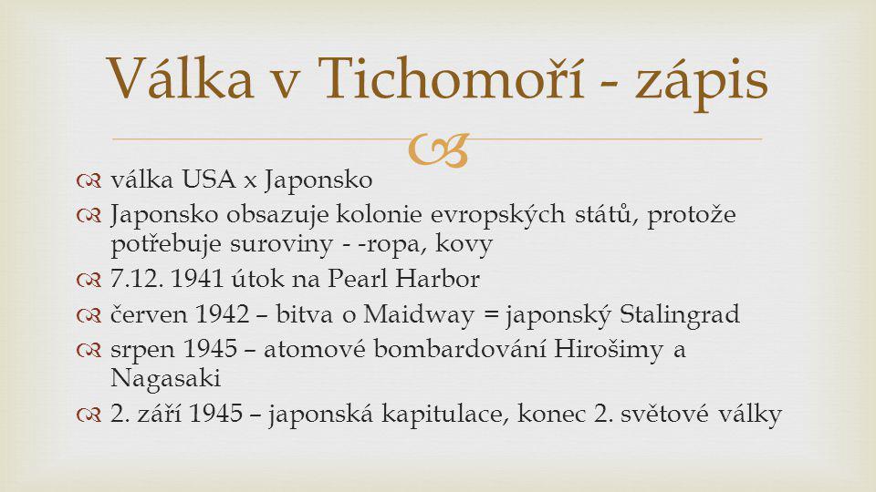   válka USA x Japonsko  Japonsko obsazuje kolonie evropských států, protože potřebuje suroviny - -ropa, kovy  7.12. 1941 útok na Pearl Harbor  če