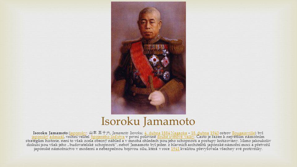 Isoroku Jamamoto Isoroku Jamamoto (japonsky: 山本 五十六, Jamamoto Isoroku ; 4. dubna 1884 Nagaoka – 18. dubna 1943 ostrov Bougainville) byl japonský admir
