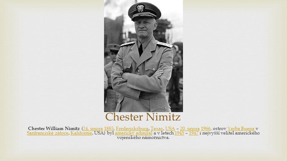 Chester Nimitz Chester William Nimitz (24. února 1885, Fredericksburg, Texas, USA – 20. února 1966, ostrov Yerba Buena v Sanfranciské zátoce, Kaliforn