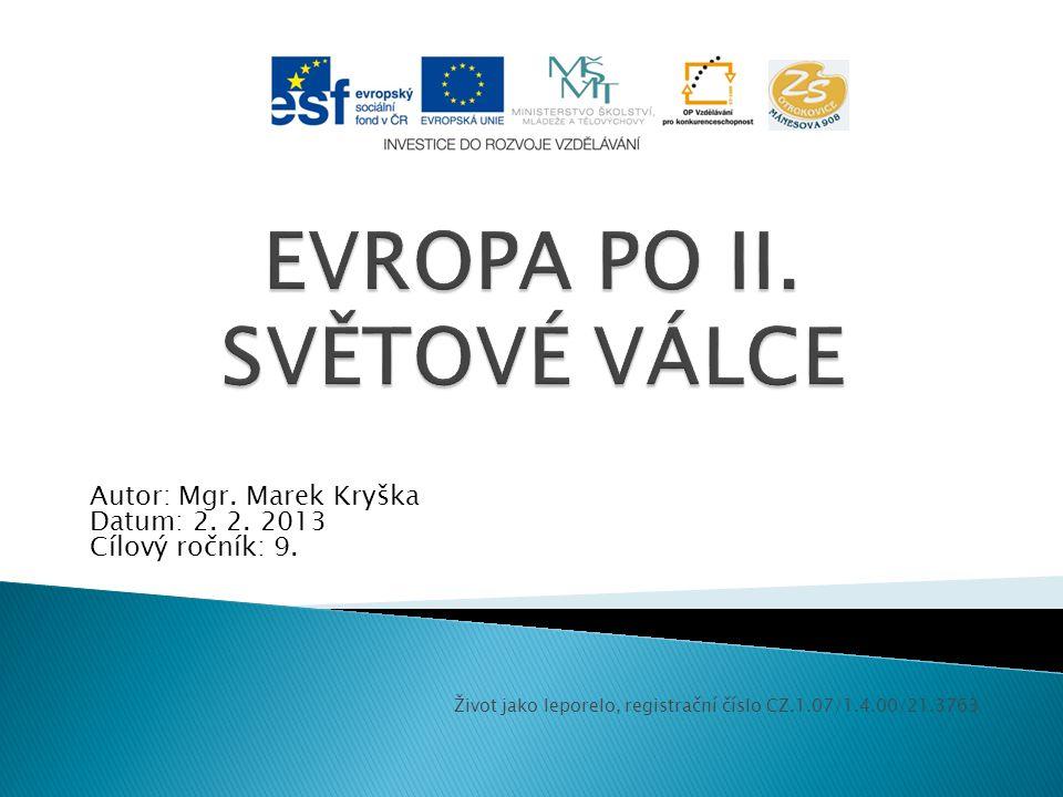  Vzdělávací oblast: ČLOVĚK A SPOLEČNOST – D, VkO  Vzdělávací obor: Dějepis  Tematický okruh: Moderní dějiny  Téma: Evropa a svět po II.