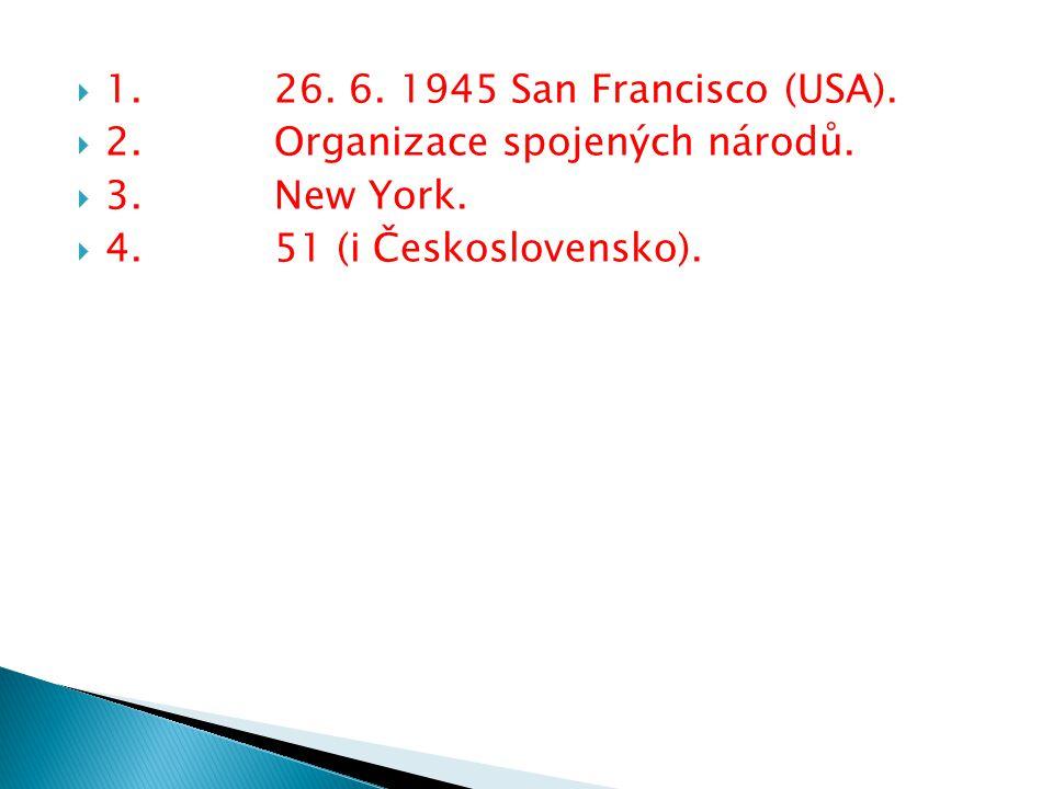  1.26. 6. 1945 San Francisco (USA).  2. Organizace spojených národů.  3. New York.  4.51 (i Československo).