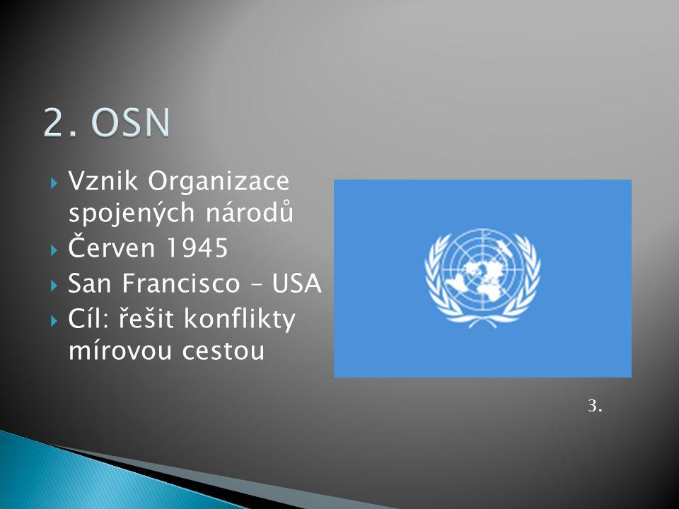  Vznik Organizace spojených národů  Červen 1945  San Francisco – USA  Cíl: řešit konflikty mírovou cestou 3.