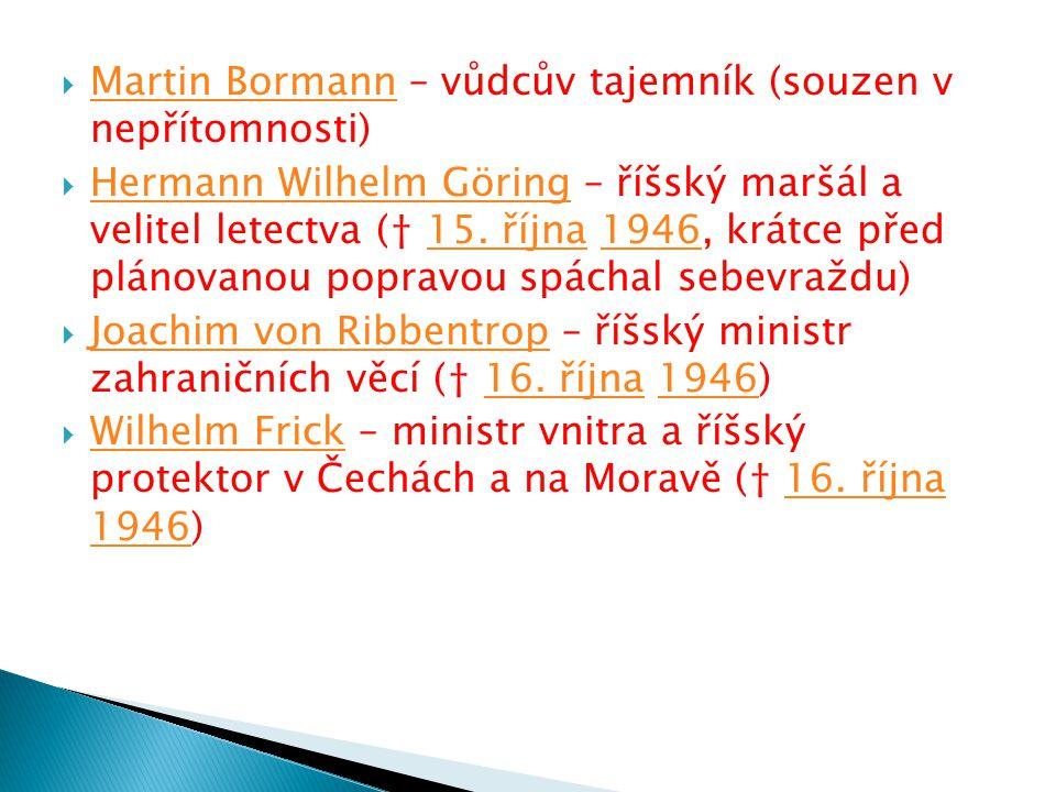  Martin Bormann – vůdcův tajemník (souzen v nepřítomnosti) Martin Bormann  Hermann Wilhelm Göring – říšský maršál a velitel letectva († 15. října 19