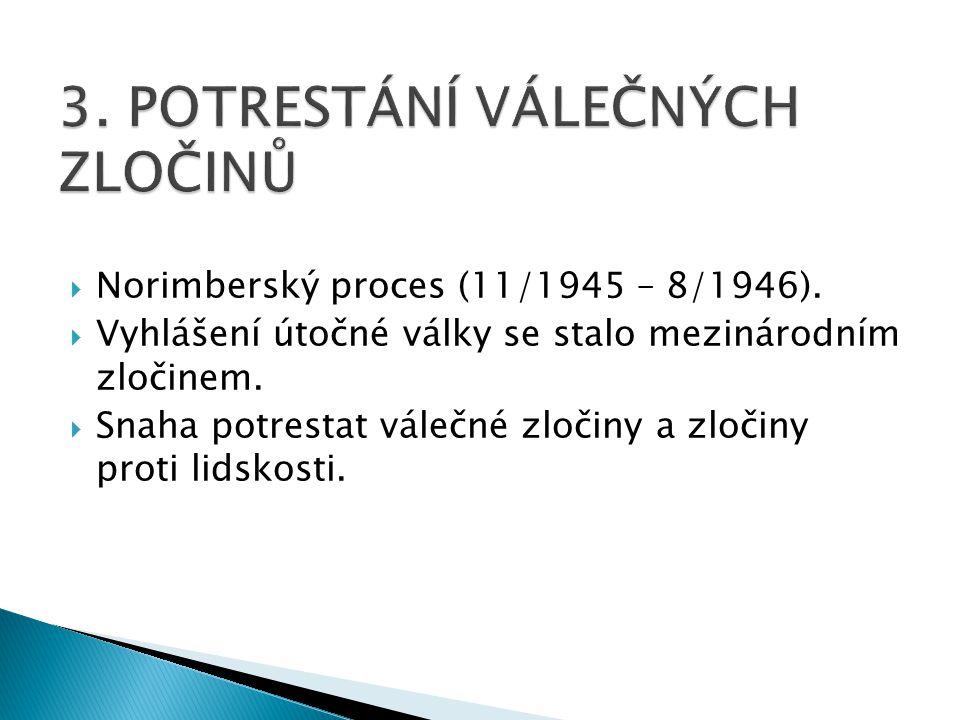  Norimberský proces (11/1945 – 8/1946).  Vyhlášení útočné války se stalo mezinárodním zločinem.  Snaha potrestat válečné zločiny a zločiny proti li