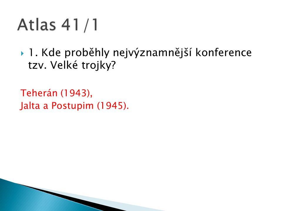  1. Kde proběhly nejvýznamnější konference tzv. Velké trojky? Teherán (1943), Jalta a Postupim (1945).