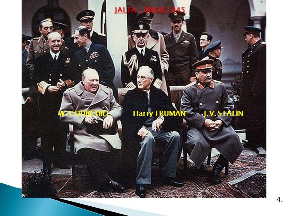 JALTA – ÚNOR 1945 J.V. STALIN Harry TRUMAN W. CHURCHILL 4.
