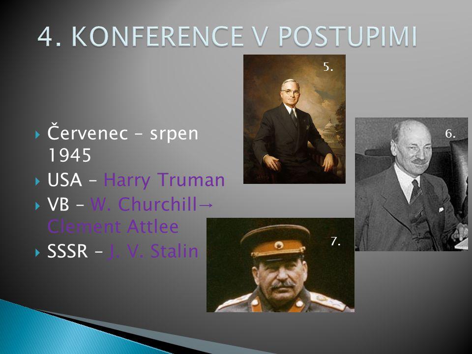 ČČervenec – srpen 1945 UUSA – Harry Truman VVB – W. Churchill→ Clement Attlee SSSSR – J. V. Stalin 5. 6. 7.