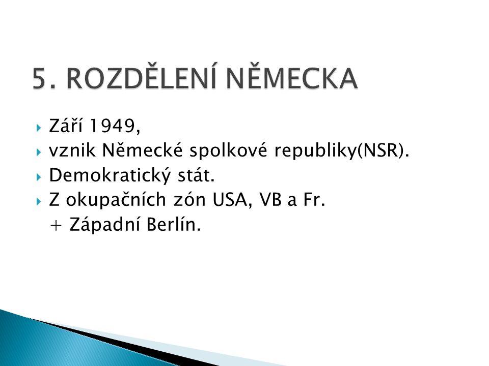  Září 1949,  vznik Německé spolkové republiky(NSR).  Demokratický stát.  Z okupačních zón USA, VB a Fr. + Západní Berlín.