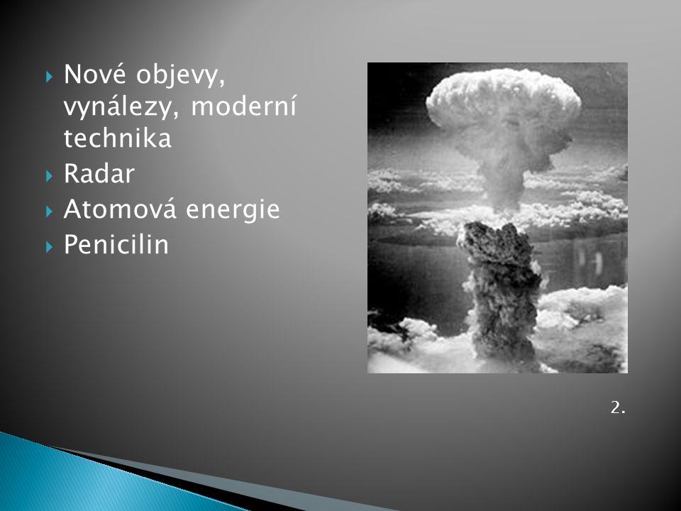  Nové objevy, vynálezy, moderní technika  Radar  Atomová energie  Penicilin 2.