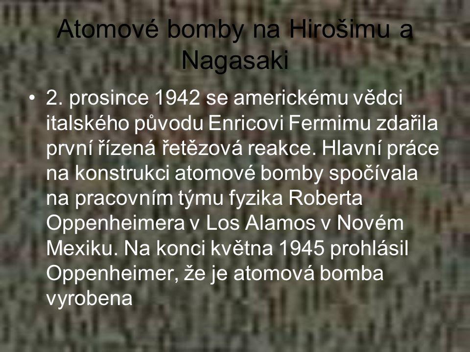 Atomové bomby na Hirošimu a Nagasaki 2. prosince 1942 se americkému vědci italského původu Enricovi Fermimu zdařila první řízená řetězová reakce. Hlav