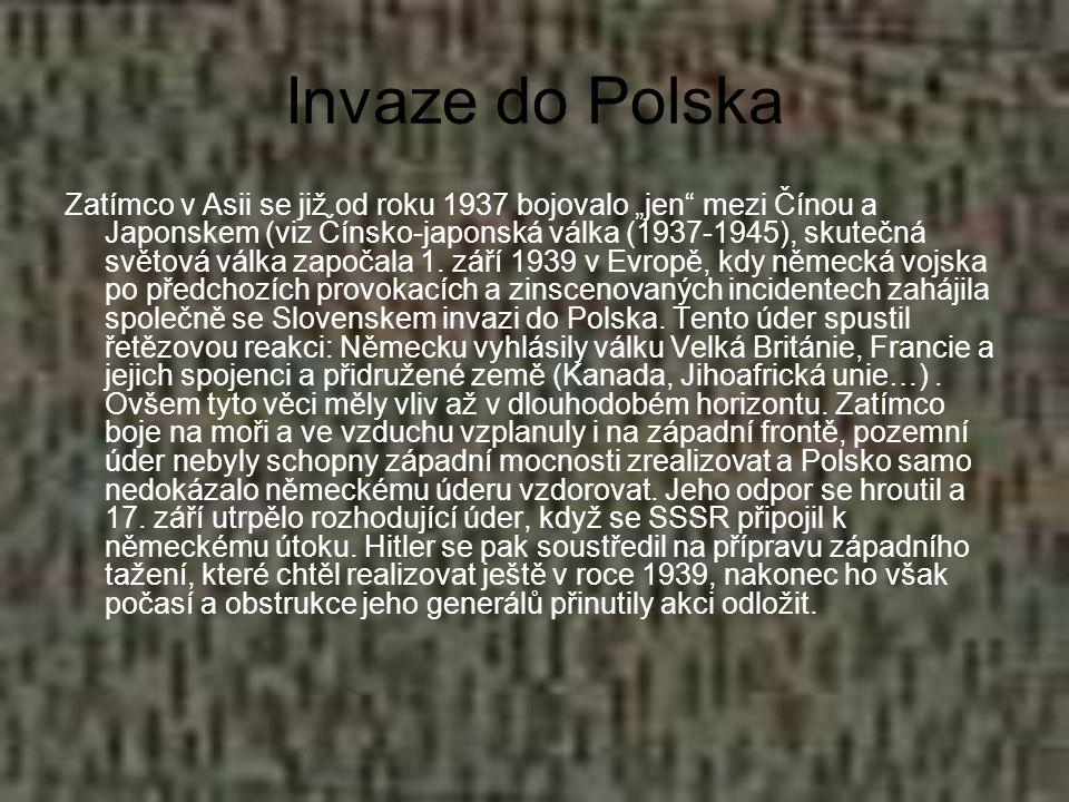 """Invaze do Polska Zatímco v Asii se již od roku 1937 bojovalo """"jen"""" mezi Čínou a Japonskem (viz Čínsko-japonská válka (1937-1945), skutečná světová vál"""