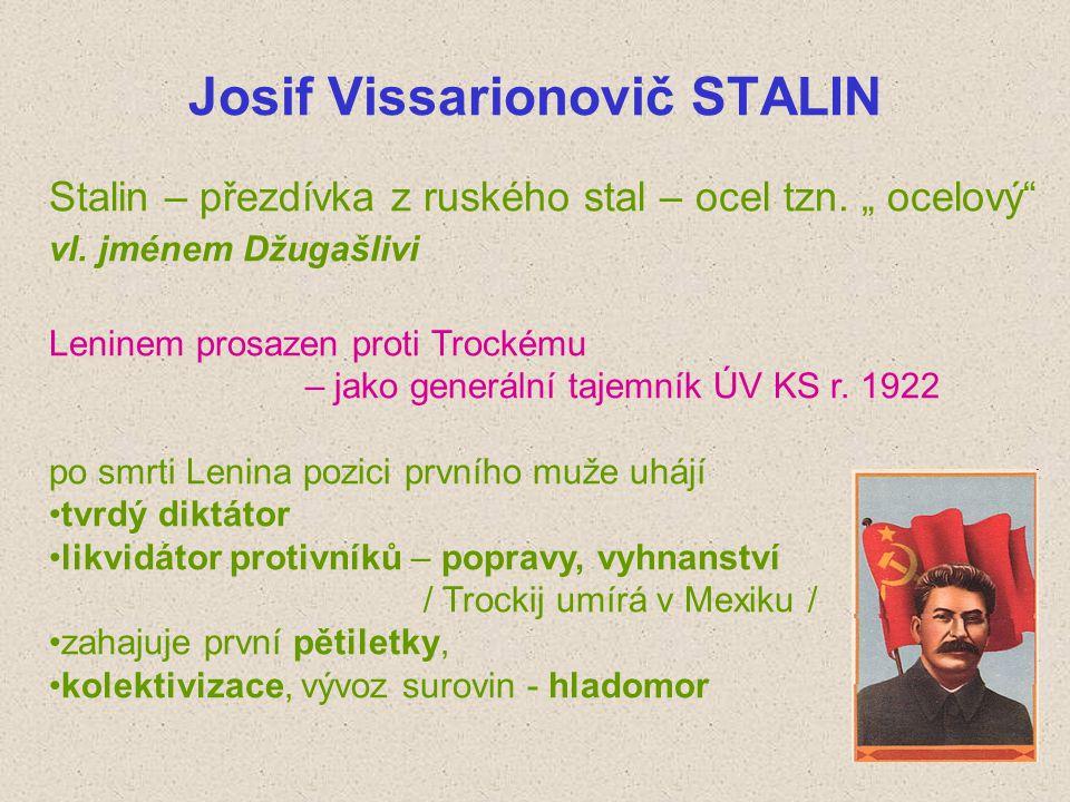 """Josif Vissarionovič STALIN Stalin – přezdívka z ruského stal – ocel tzn. """" ocelový"""" vl. jménem Džugašlivi Leninem prosazen proti Trockému – jako gener"""