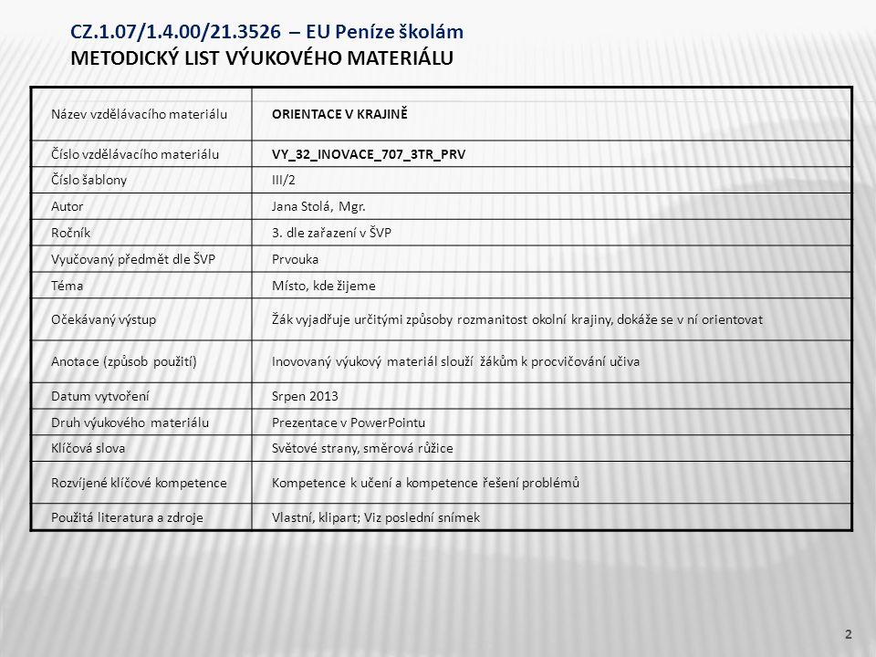 Název vzdělávacího materiáluORIENTACE V KRAJINĚ Číslo vzdělávacího materiáluVY_32_INOVACE_707_3TR_PRV Číslo šablonyIII/2 AutorJana Stolá, Mgr. Ročník3