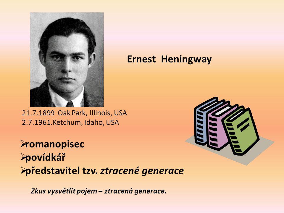 Ernest Heningway 21.7.1899 Oak Park, Illinois, USA 2.7.1961.Ketchum, Idaho, USA  romanopisec  povídkář  představitel tzv. ztracené generace Zkus vy