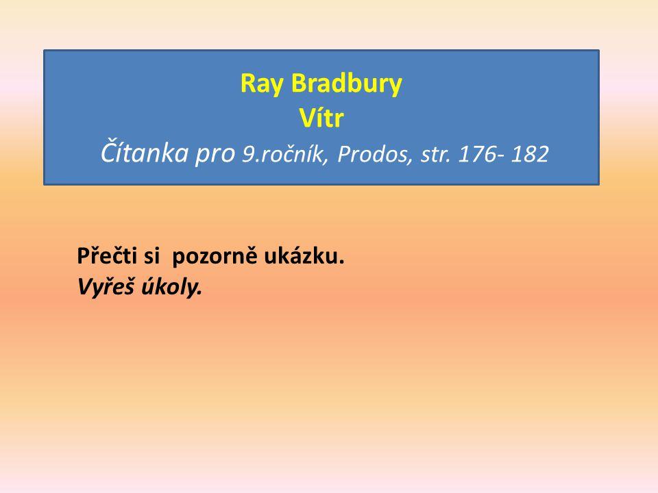 Ray Bradbury Vítr Čítanka pro 9.ročník, Prodos, str. 176- 182 Přečti si pozorně ukázku. Vyřeš úkoly.