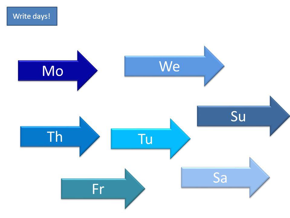 Mo We Th Fr Tu Sa Su Write days!
