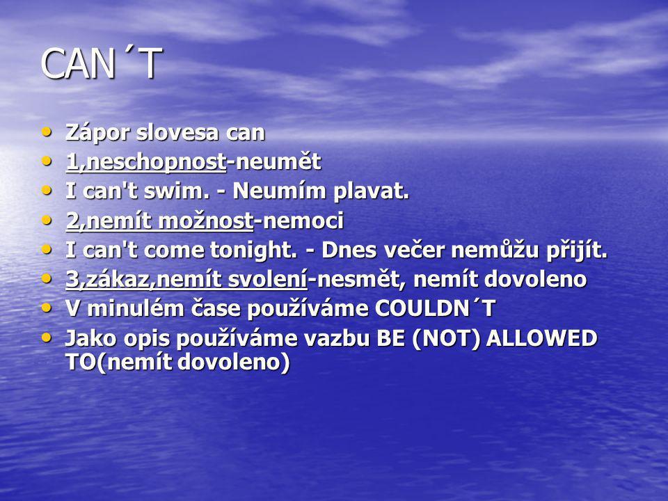 CAN´T Zápor slovesa can Zápor slovesa can 1,neschopnost-neumět 1,neschopnost-neumět I can't swim. - Neumím plavat. I can't swim. - Neumím plavat. 2,ne