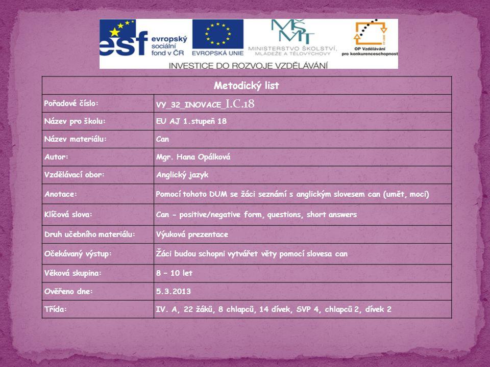 Metodický list Pořadové číslo: VY_32_INOVACE_ I.C.18 Název pro školu:EU AJ 1.stupeň 18 Název materiálu:Can Autor:Mgr.