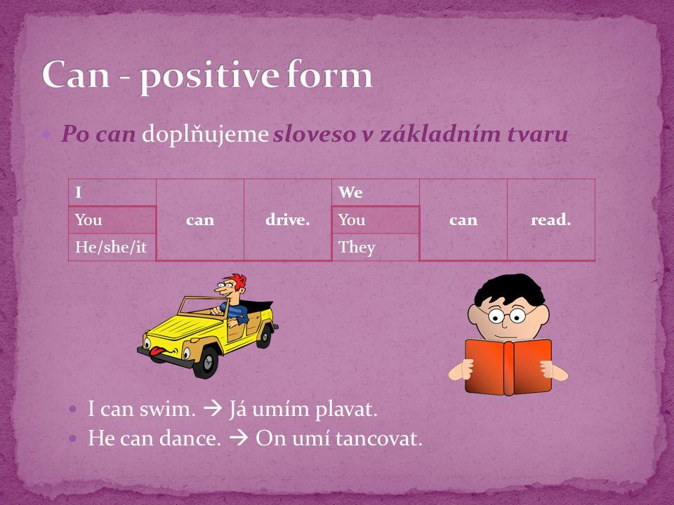Po can doplňujeme sloveso v základním tvaru I can swim.