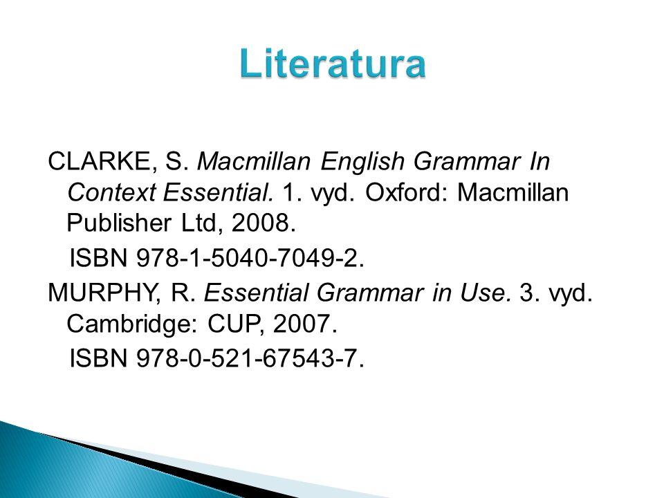 CLARKE, S. Macmillan English Grammar In Context Essential. 1. vyd. Oxford: Macmillan Publisher Ltd, 2008. ISBN 978-1-5040-7049-2. MURPHY, R. Essential