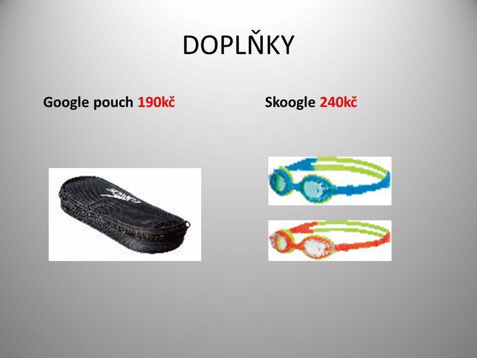 DOPLŇKY Google pouch 190kč Skoogle 240kč