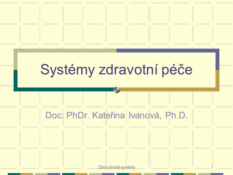 Zdravotnické systémy1 Systémy zdravotní péče Doc. PhDr. Kateřina Ivanová, Ph.D.